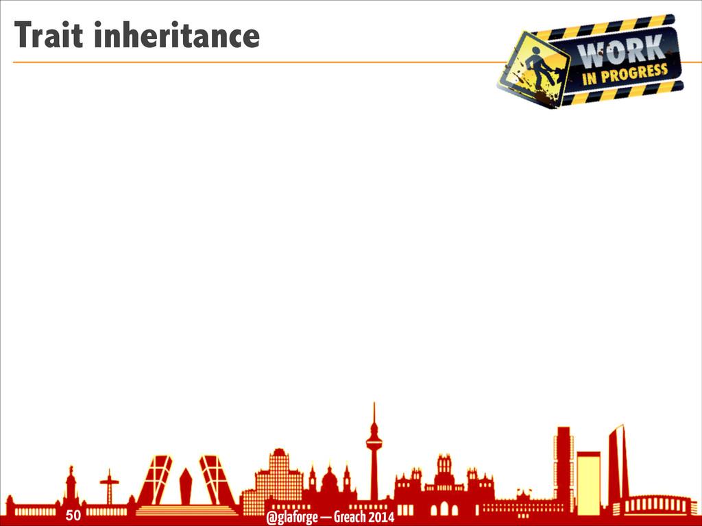 @glaforge — Greach 2014 Trait inheritance !50