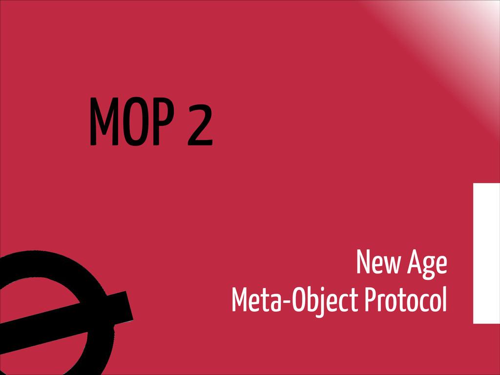 MOP 2 New Age Meta-Object Protocol