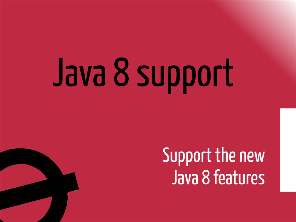 Java 8 support Support the new Java 8 features