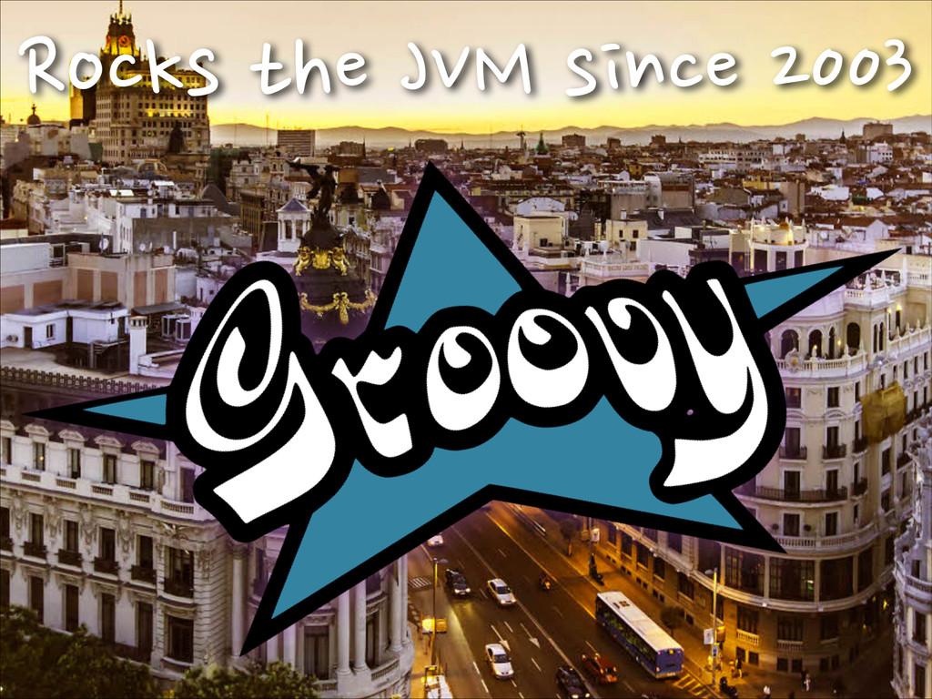 Rocks the JVM since 2003