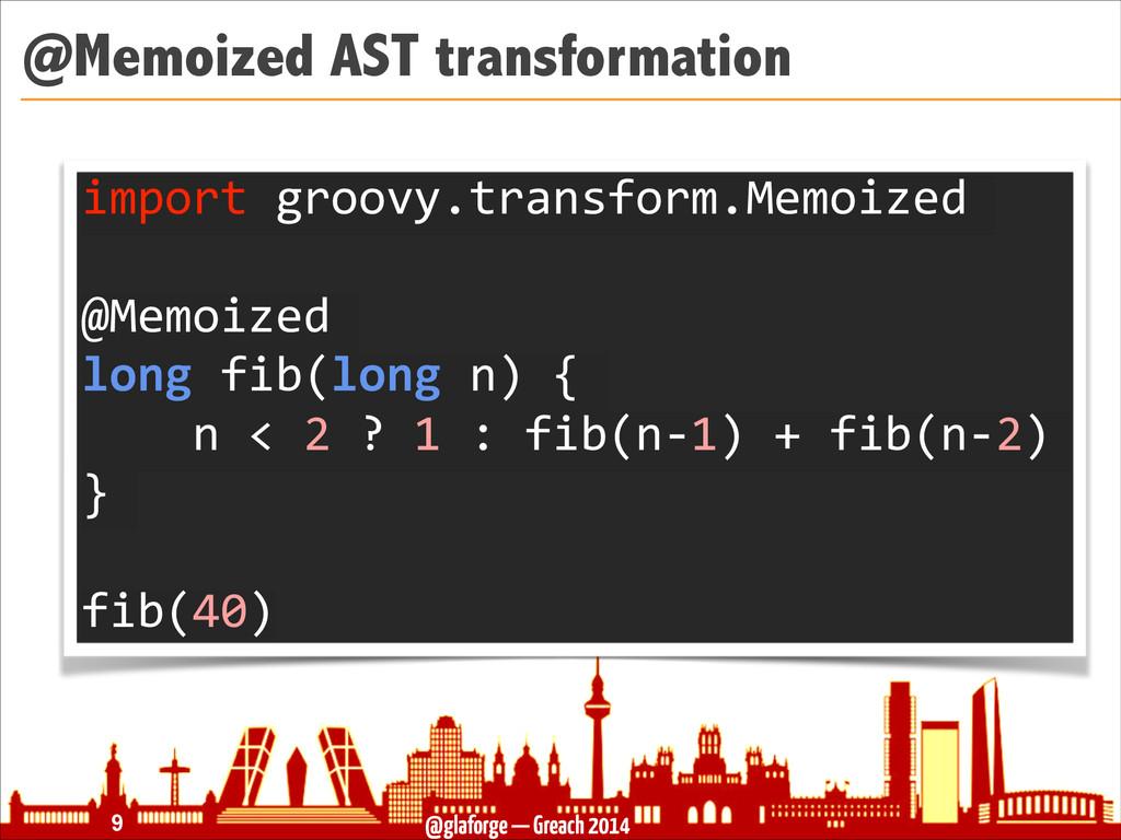 @glaforge — Greach 2014 @Memoized AST transform...