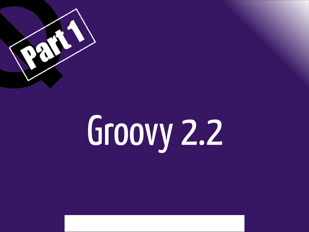 Groovy 2.2 Part 1