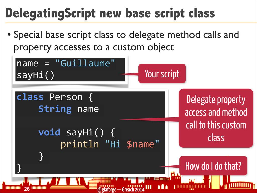 @glaforge — Greach 2014 DelegatingScript new ba...