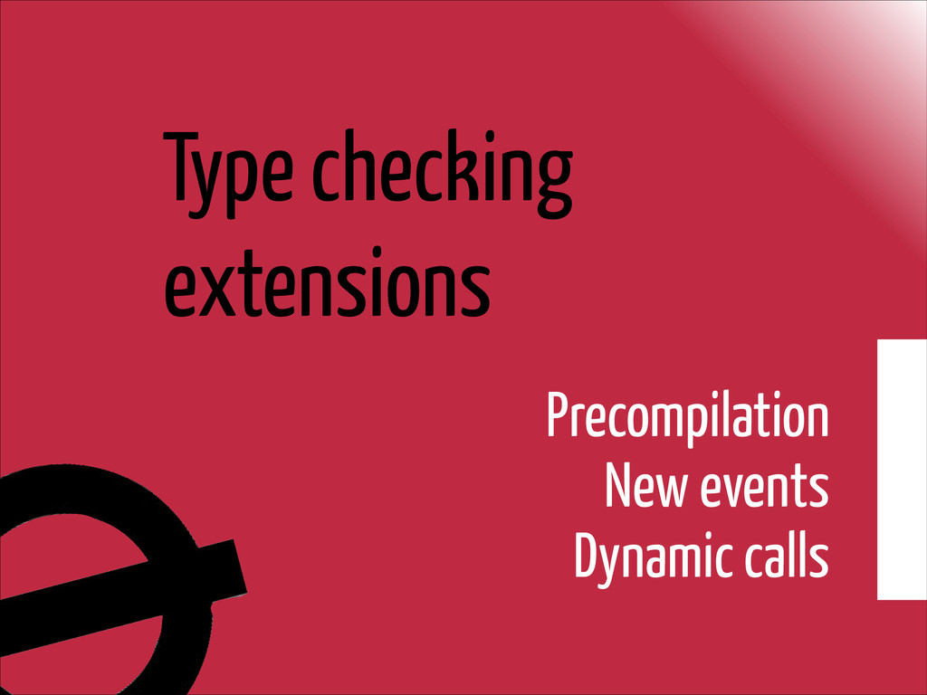 Type checking extensions Precompilation New eve...