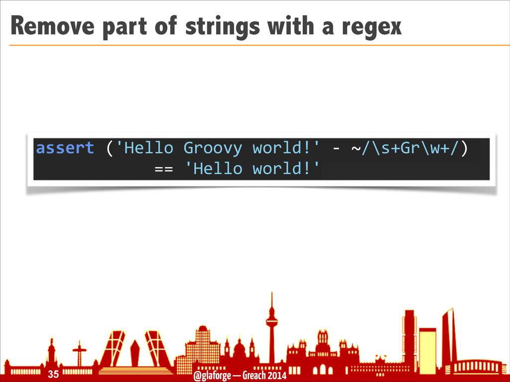 @glaforge — Greach 2014 Remove part of strings ...