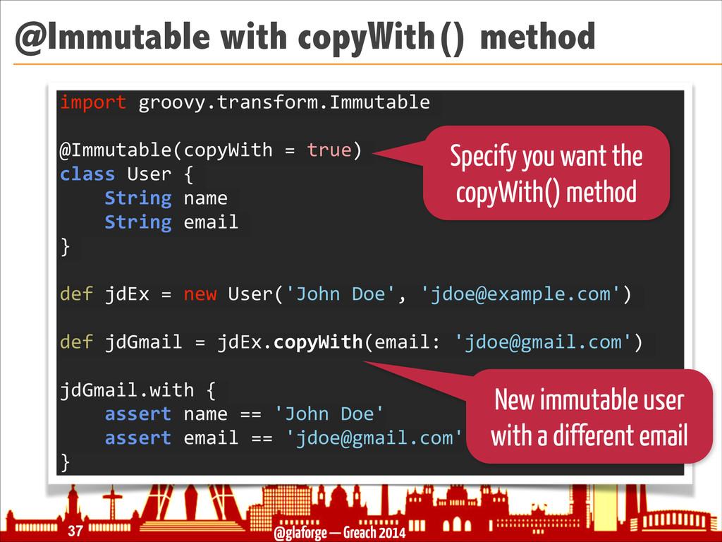 @glaforge — Greach 2014 @Immutable with copyWit...