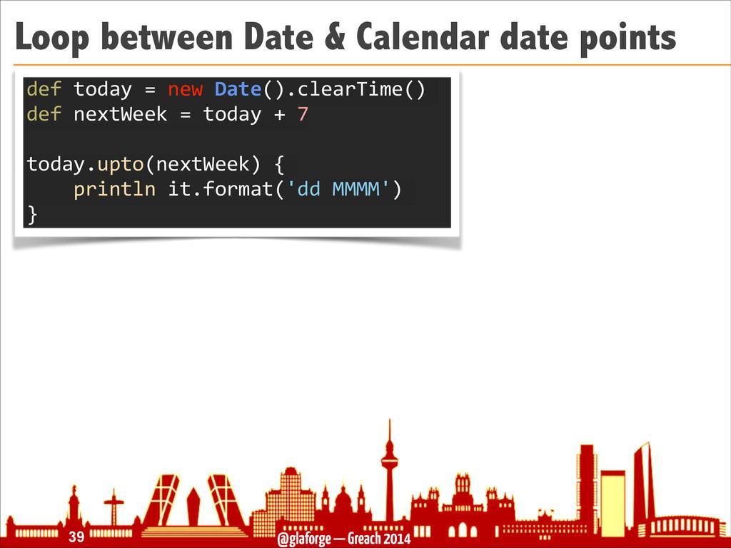 @glaforge — Greach 2014 Loop between Date & Cal...