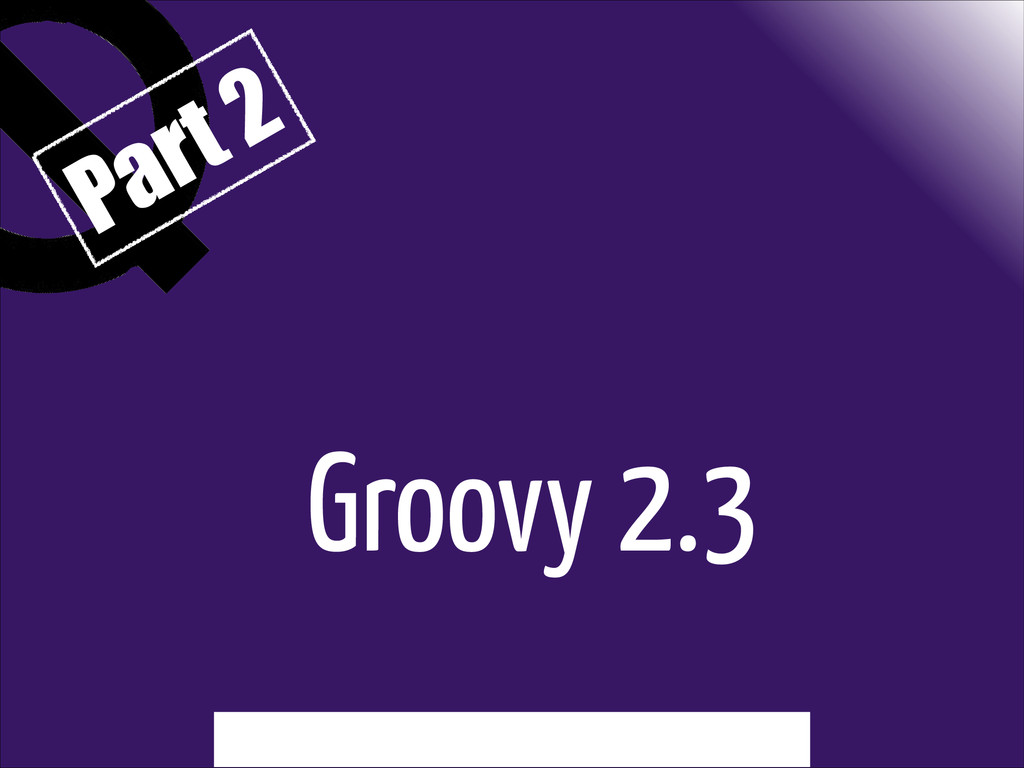 Groovy 2.3 Part 2