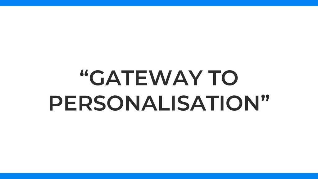 """GATEWAY TO PERSONALISATION"""