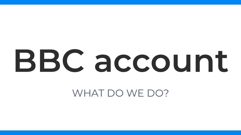 WHAT DO WE DO? BBC account