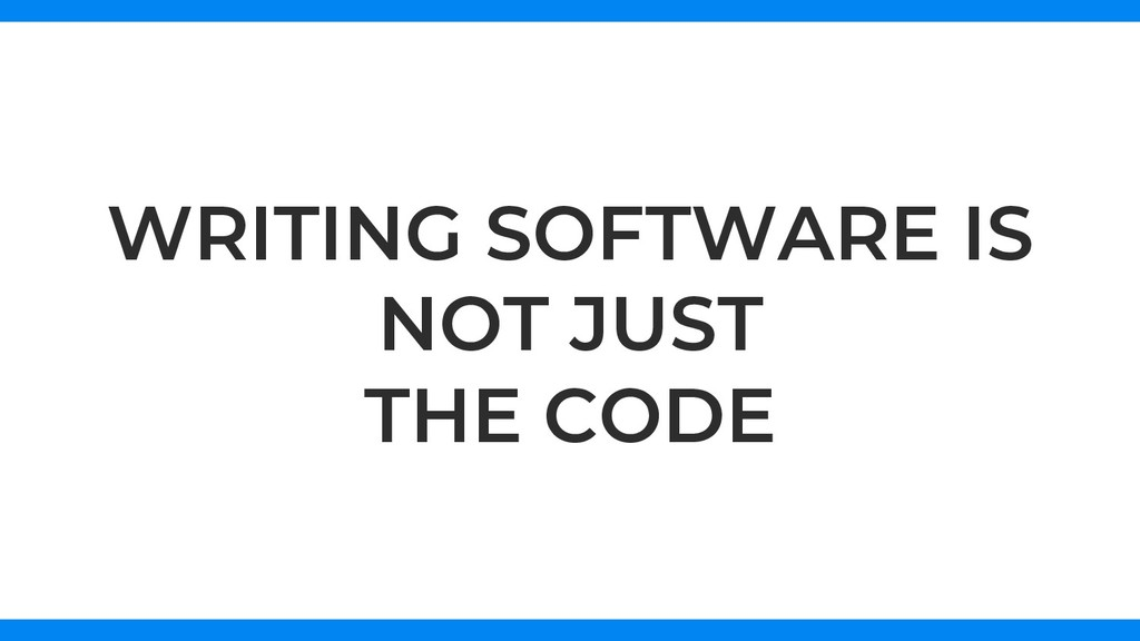 WRITING SOFTWARE IS NOT JUST THE CODE