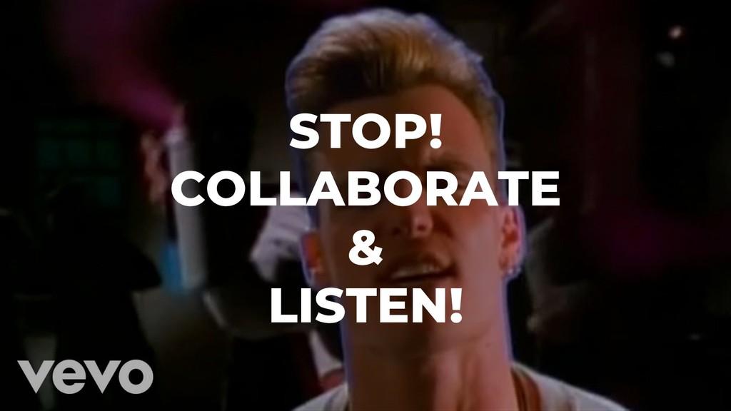 STOP! COLLABORATE & LISTEN!