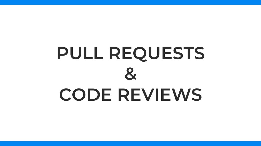 PULL REQUESTS & CODE REVIEWS