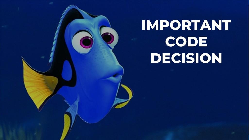 IMPORTANT CODE DECISION