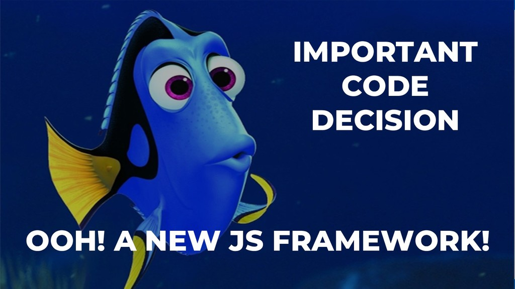 OOH! A NEW JS FRAMEWORK! IMPORTANT CODE DECISION