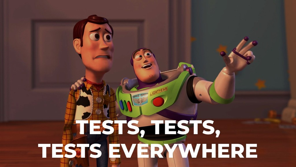 TESTS, TESTS, TESTS EVERYWHERE