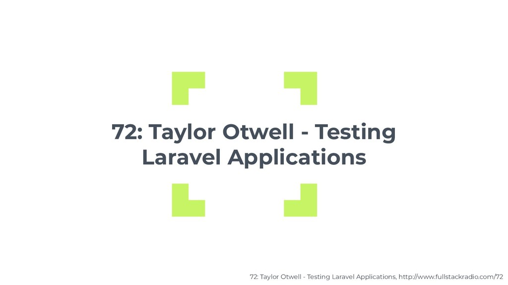 72: Taylor Otwell - Testing Laravel Application...