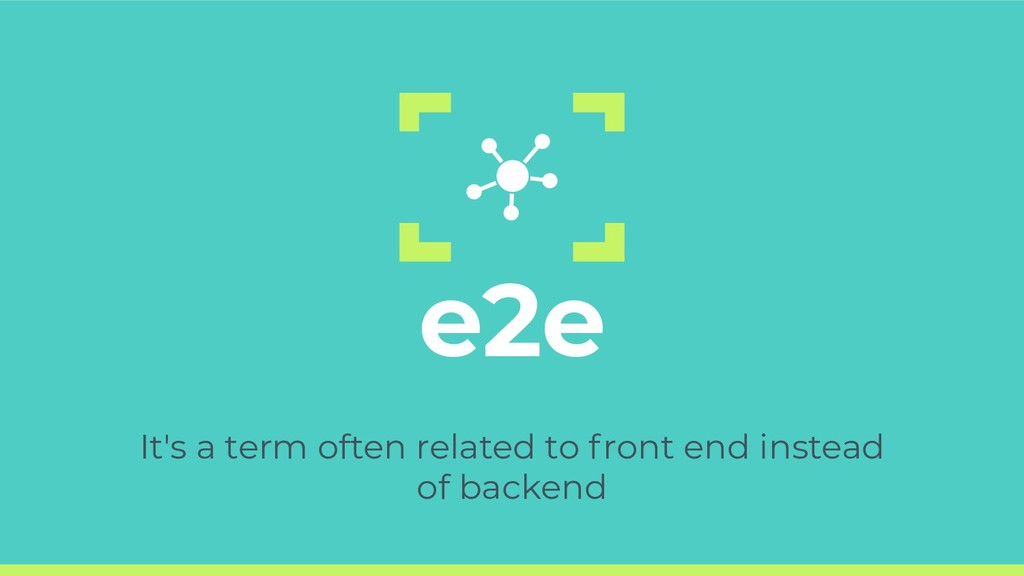 e2e It's a term often related to front end inst...