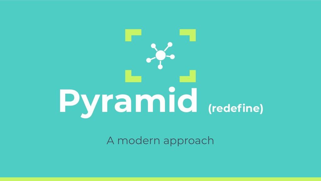 Pyramid (redefine) A modern approach