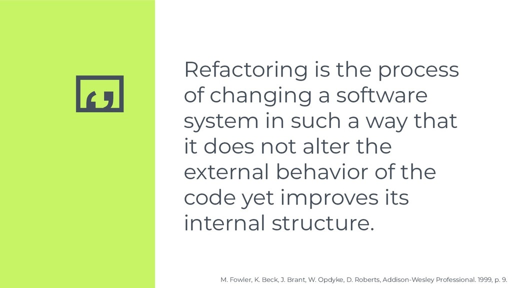 '' Refactoring is the process of changing a sof...