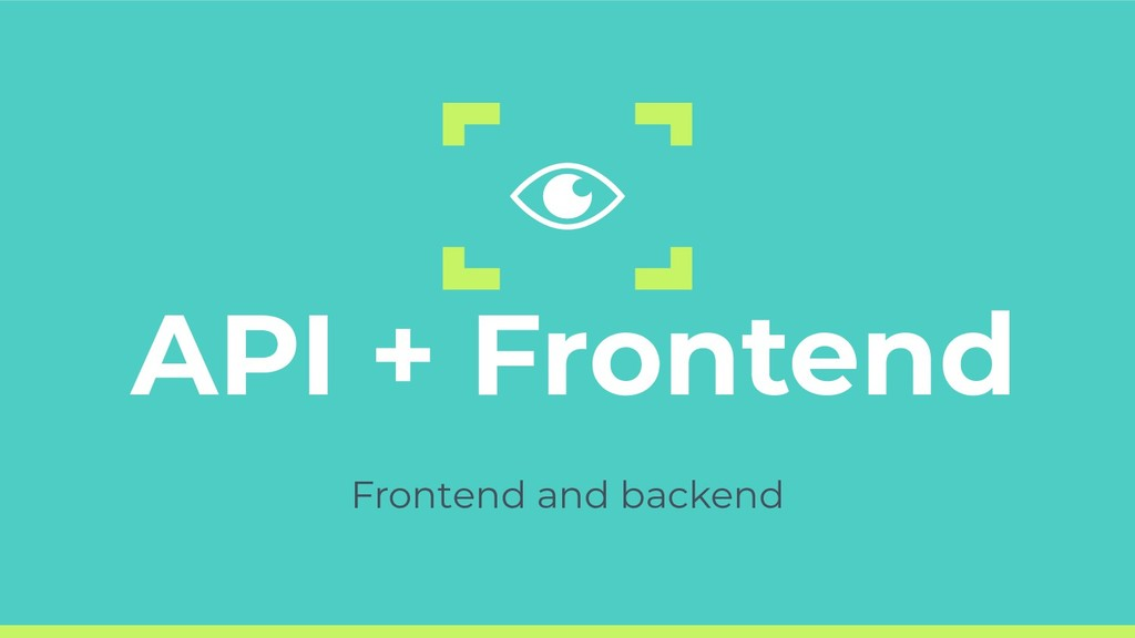API + Frontend Frontend and backend