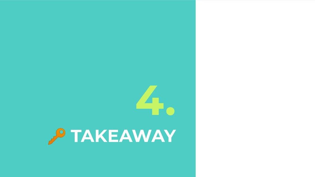 4.  TAKEAWAY