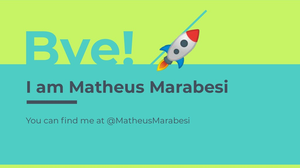 Bye!  I am Matheus Marabesi You can find me at @...