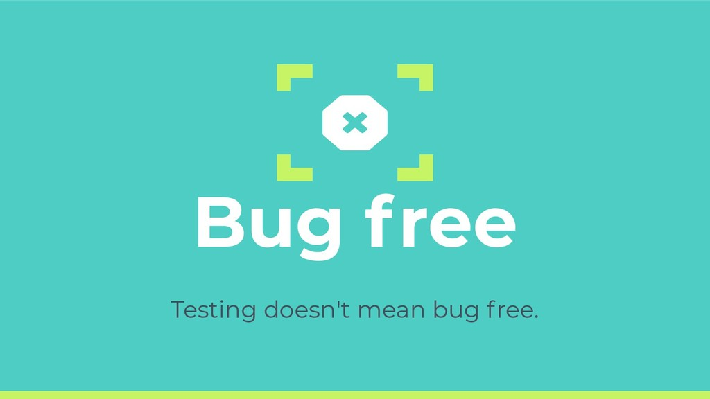 Bug free Testing doesn't mean bug free.