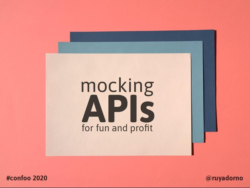 mocking for fun and profit APIs #confoo 2020 @ru...