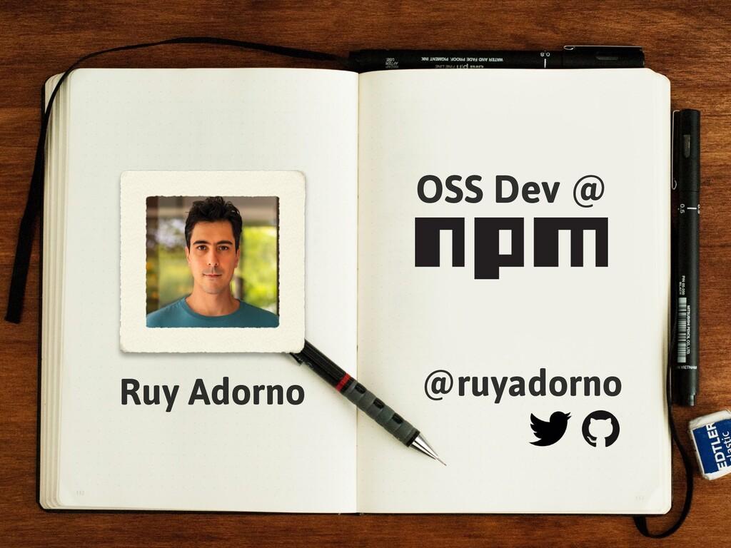 Ruy Adorno OSS Dev @ @ruyadorno