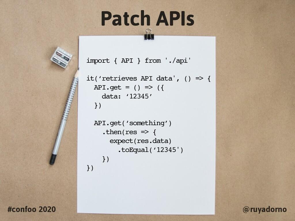 Patch APIs #confoo 2020 @ruyadorno import { API...