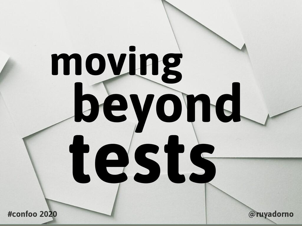moving beyond tests #confoo 2020 @ruyadorno
