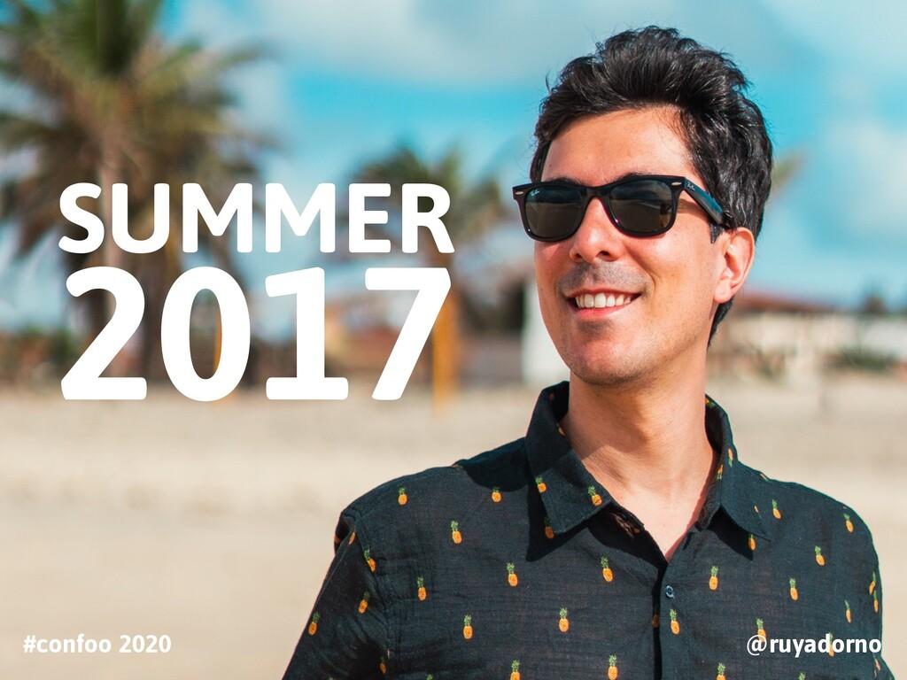 #confoo 2020 @ruyadorno SUMMER 2017