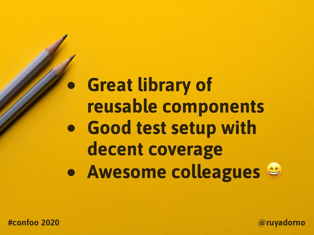 • Great library of reusable components • Good t...