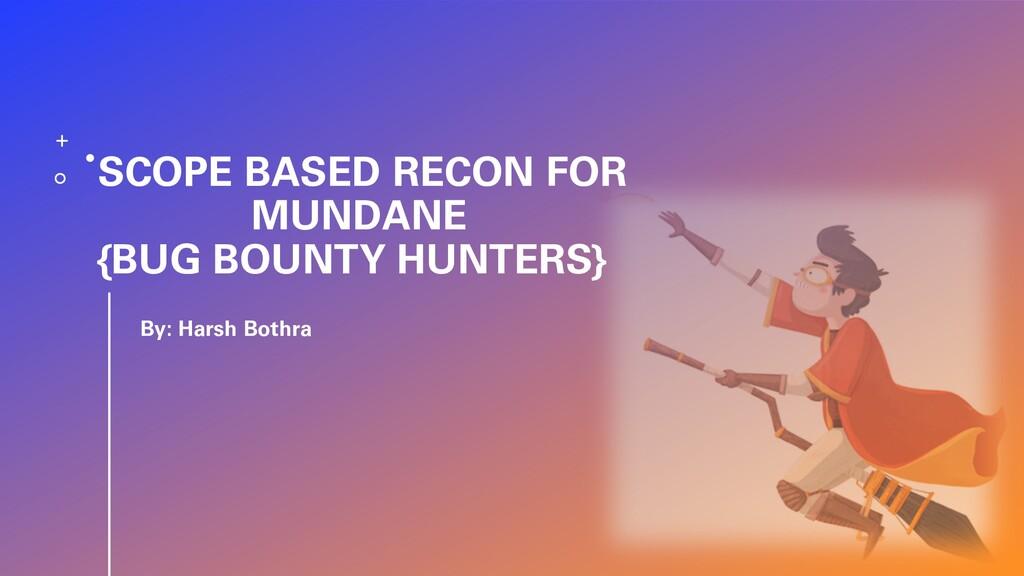 SCOPE BASED RECON FOR MUNDANE {BUG BOUNTY HUNTE...