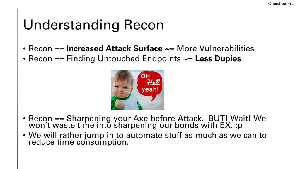 Understanding Recon • Recon == Increased Attack...