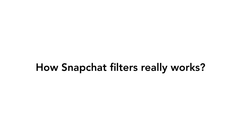 How Snapchat filters really works?