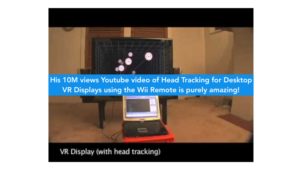 His 10M views Youtube video of Head Tracking fo...