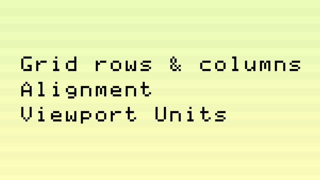 Grid rows & columns Alignment Viewport Units