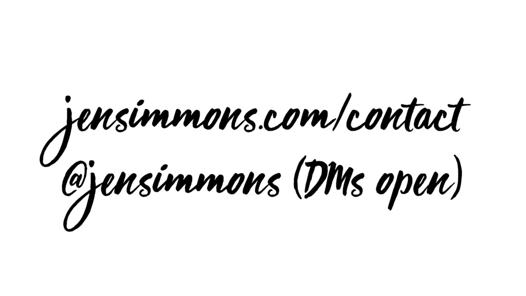 jensimmons.com/contact @jensimmons (DMs open)
