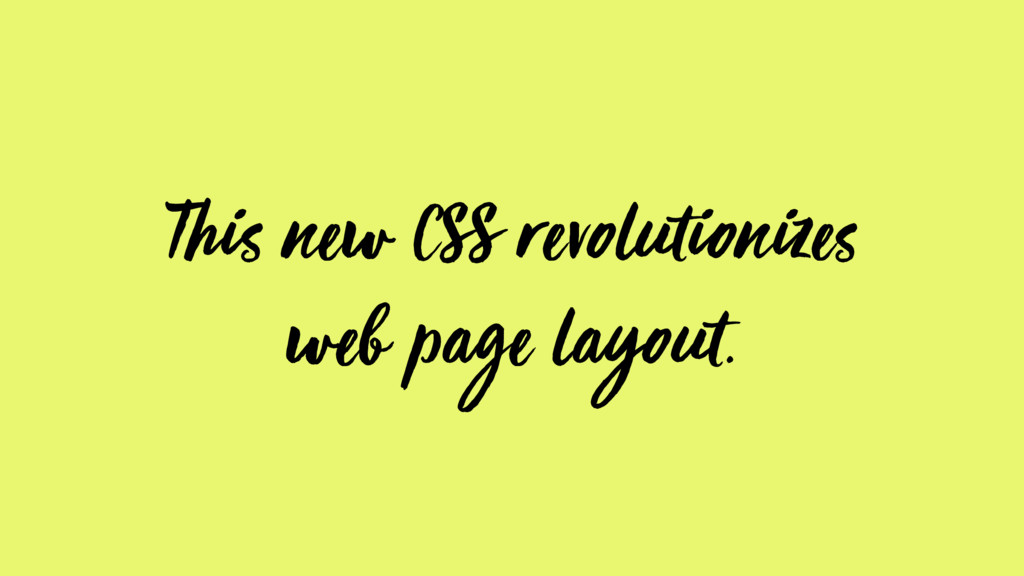 This new CSS revolutionizes web page layout.