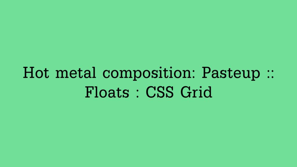 Hot metal composition: Pasteup :: Floats : CSS ...