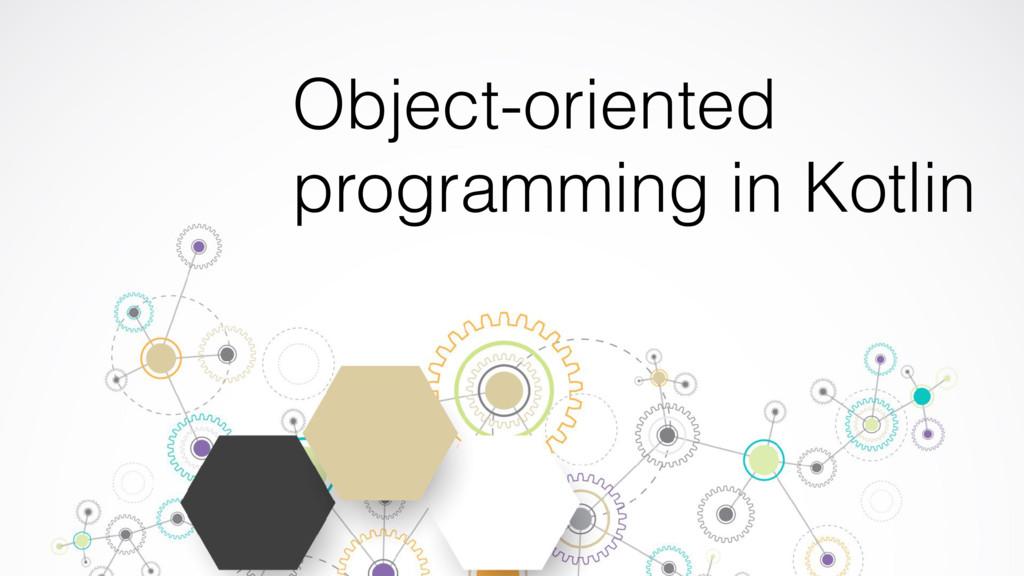 Object-oriented programming in Kotlin