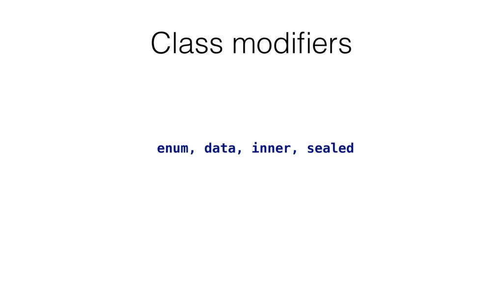 Class modifiers enum, data, inner, sealed