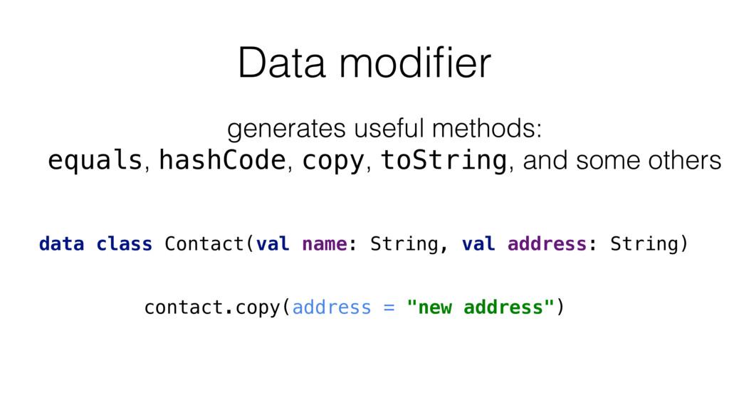 Data modifier data class Contact(val name: Strin...