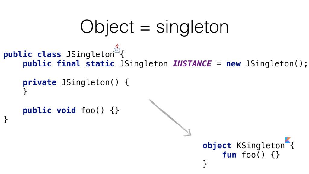 Object = singleton public class JSingleton { pu...