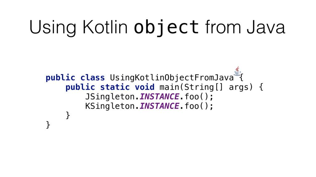 Using Kotlin object from Java public class Usin...