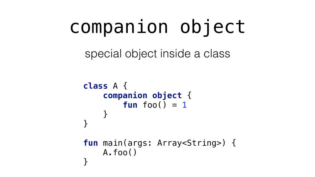 companion object class A { companion object { f...