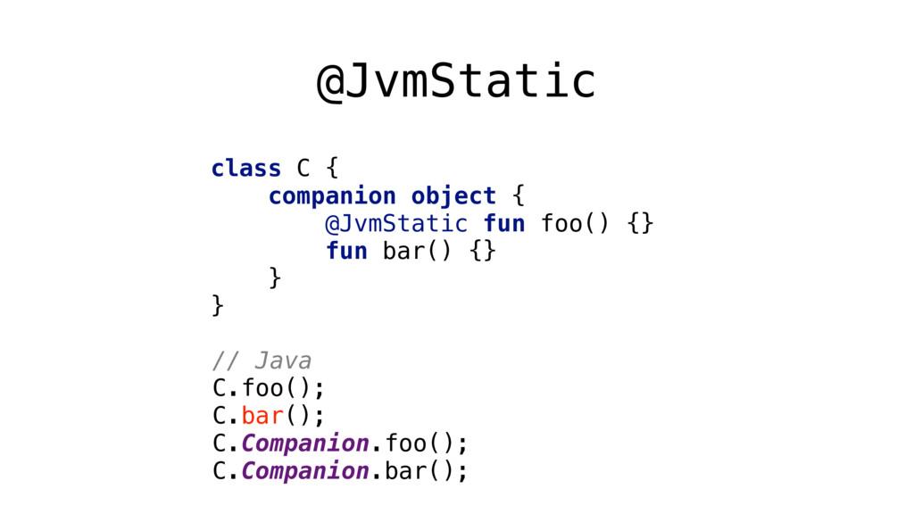@JvmStatic class C { companion object { @JvmS...