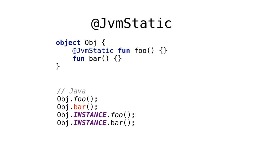 @JvmStatic object Obj { @JvmStatic fun foo() {...